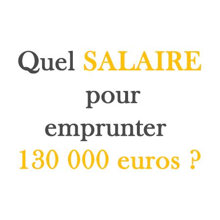 Quel salaire pour un prêt de 150.000 € ?